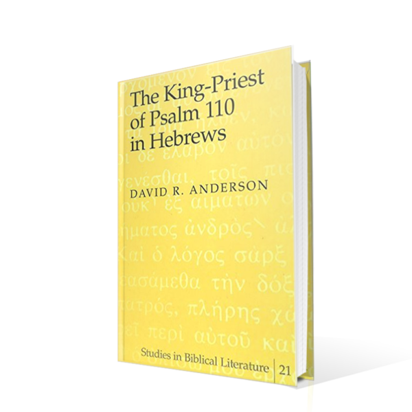 The King Priest of Psalm 110 in Hebrews, David Anderson