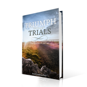 Triumph Through Trials: The Epistle of James, Dave Anderson