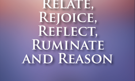 A Time to Relate, Rejoice, Reflect, Ruminate and Reason