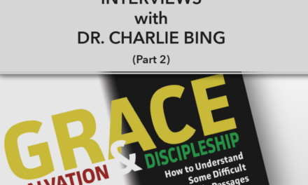 Understanding Difficult Bible Passages: An Interview with Dr. Charlie Bing (Part 2)