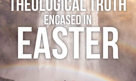The Theological Truth Encased in Easter