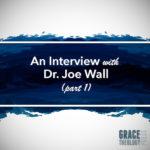Grace Theology Press interviews Dr. Joe Wall, Director of Training Partnerships, East-West Ministries International