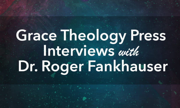 Grace Theology Press interviews Dr. Roger Fankhauser, President of the Free Grace Alliance