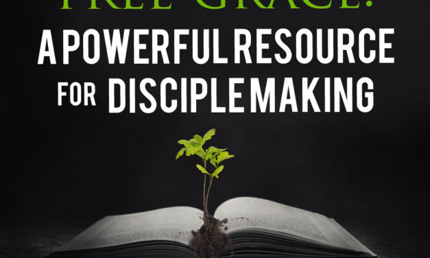 Free Grace: A Powerful Resource for Disciple Making