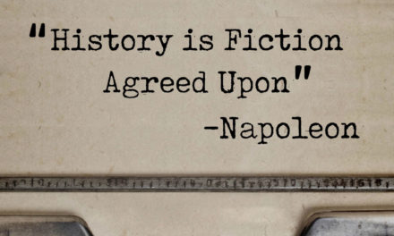 """History is Fiction Agreed Upon"" –Napoleon"
