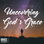 Uncovering God's Grace