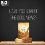 Have You Shared the Good News?