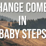 Change Comes in Baby Steps