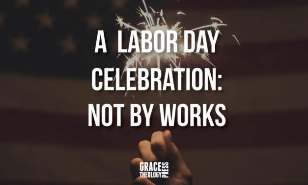 A Labor Day Celebration: Not By Works
