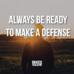 Always Be Ready to Make a Defense