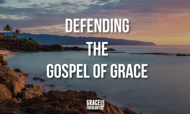Defending the Gospel of Grace