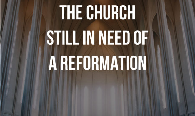 The Church Still in Need of a Reformation